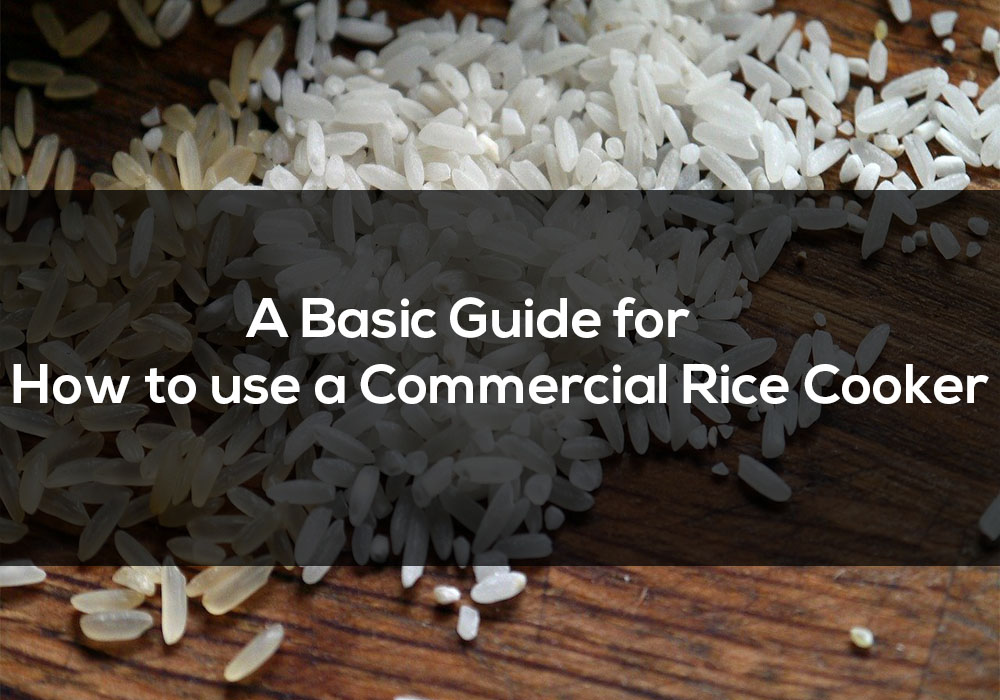 A Basic Guide for How to use a Commercial Rice Cooker