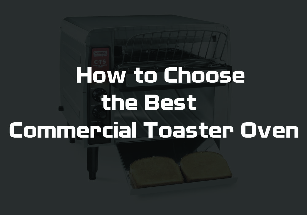 How to Choose the Best Commercial Toaster Oven