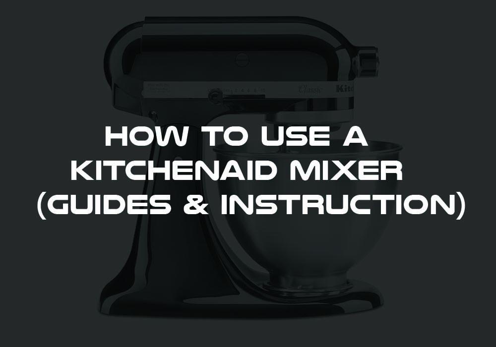 How to use a KitchenAid Mixer