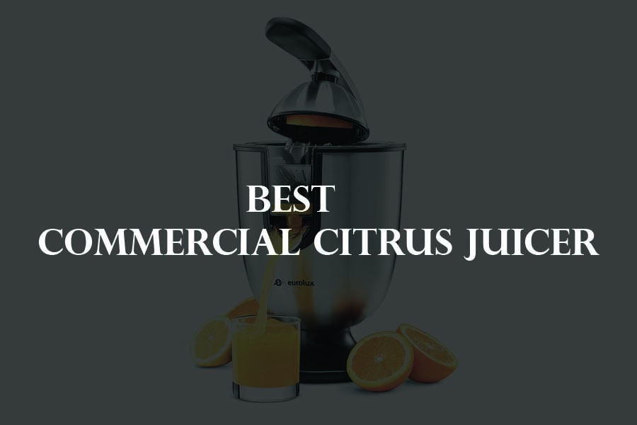 Best Commercial Citrus Juicer
