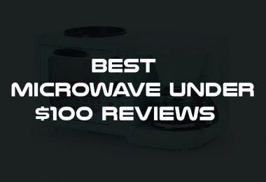 Best Microwave Under $100 Reviews