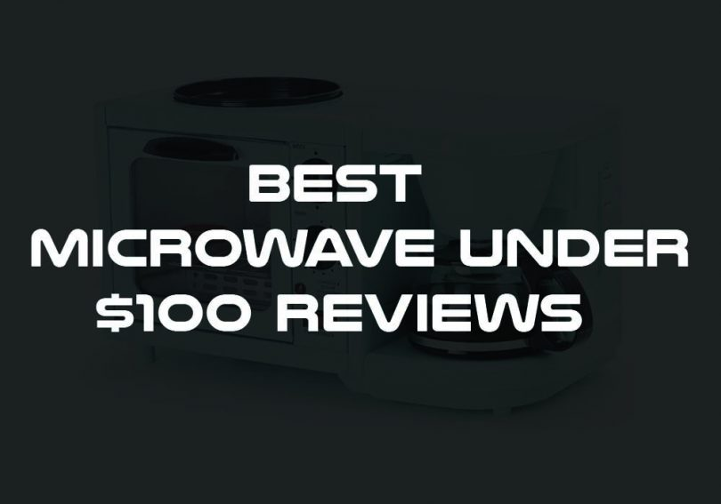 Best Microwave Under $100 Reviews