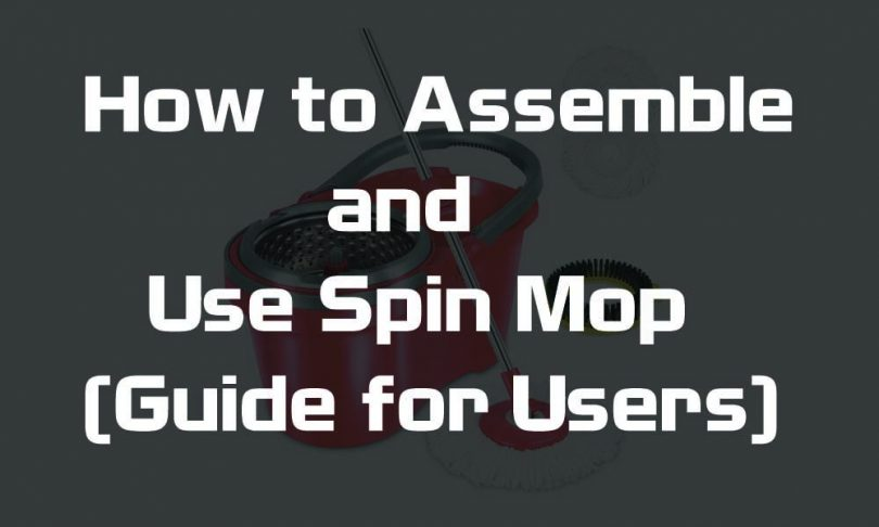 How to Assemble and Use Spin Mop (Guide for Users)