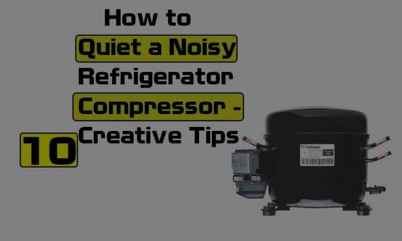 How to Quiet a Noisy Refrigerator Compressor