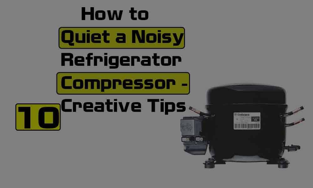 How to Quiet a Noisy Refrigerator Compressor